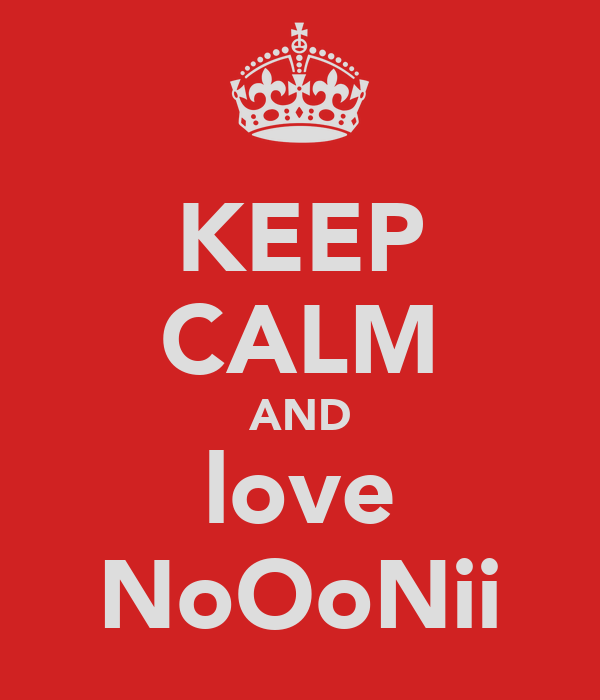 KEEP CALM AND love NoOoNii