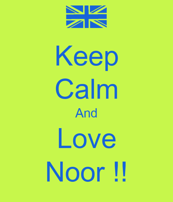 Keep Calm And Love Noor !!