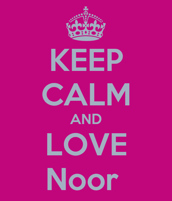 KEEP CALM AND LOVE Noor