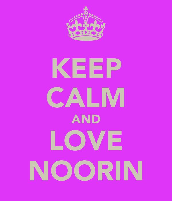 KEEP CALM AND LOVE NOORIN