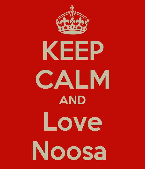 KEEP CALM AND Love Noosa