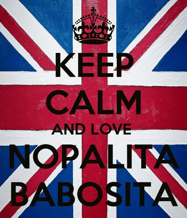 KEEP CALM AND LOVE  NOPALITA BABOSITA