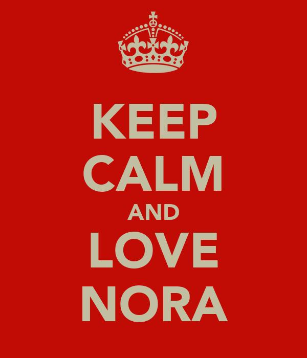 KEEP CALM AND LOVE NORA