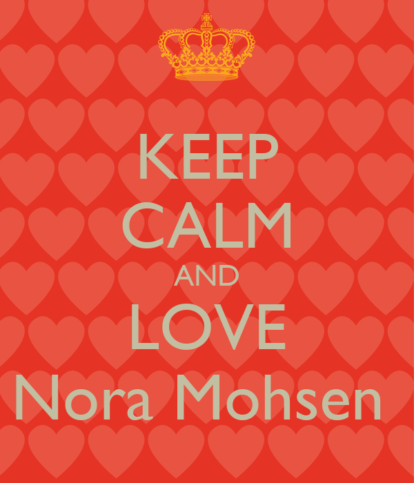 KEEP CALM AND LOVE Nora Mohsen