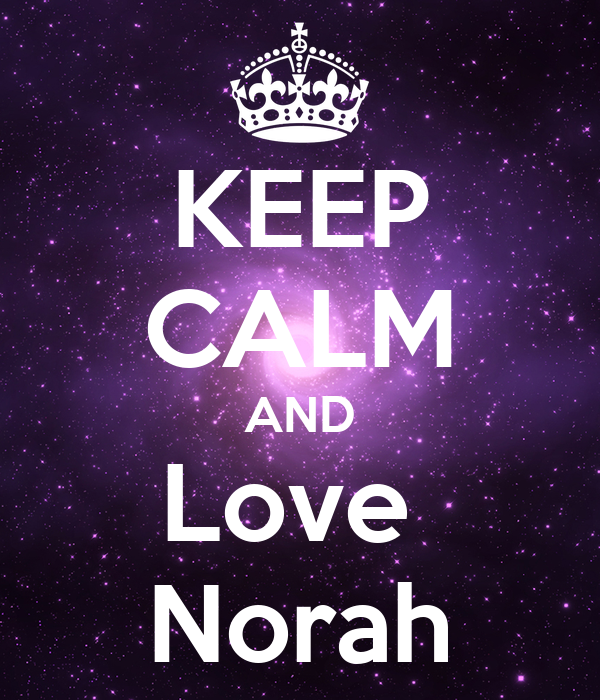 KEEP CALM AND Love  Norah
