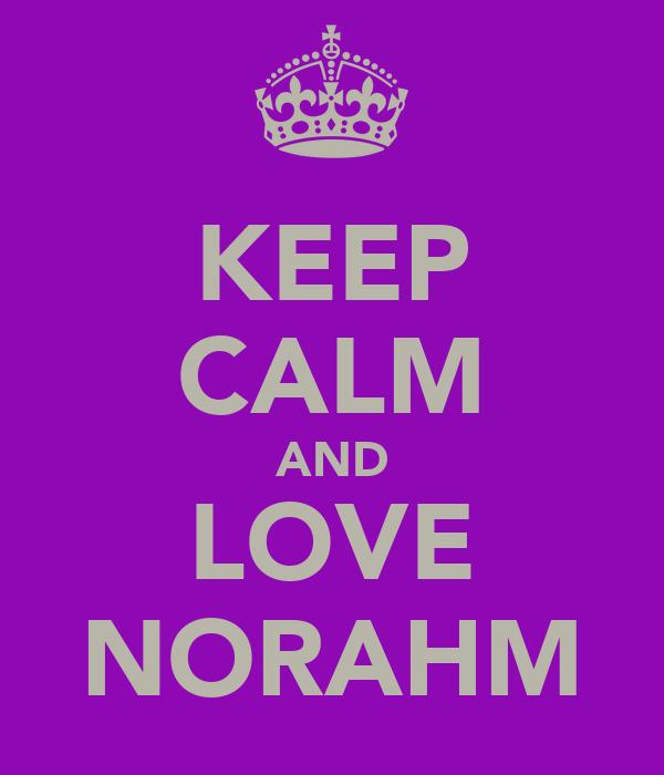 KEEP CALM AND LOVE NORAHM