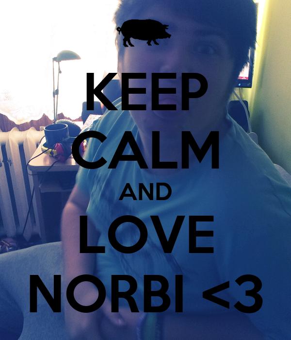 KEEP CALM AND LOVE NORBI <3