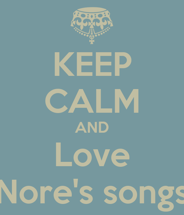 KEEP CALM AND Love Nore's songs