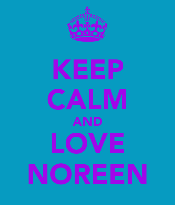 KEEP CALM AND LOVE NOREEN