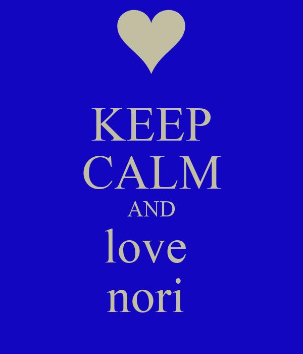KEEP CALM AND love  nori