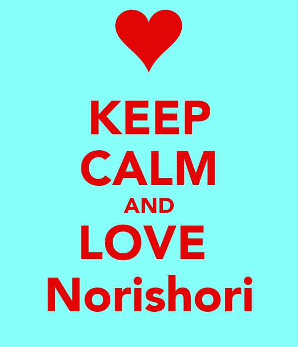 KEEP CALM AND LOVE  Norishori