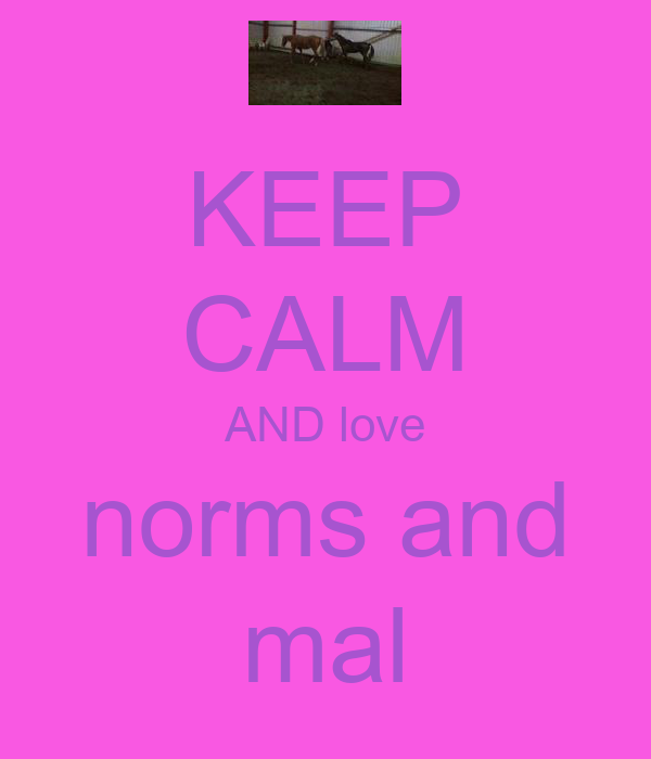 KEEP CALM AND love norms and mal