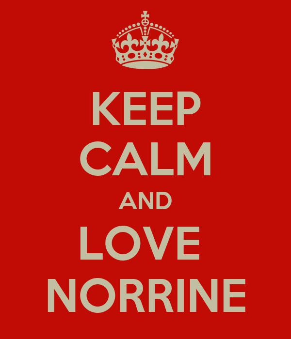 KEEP CALM AND LOVE  NORRINE