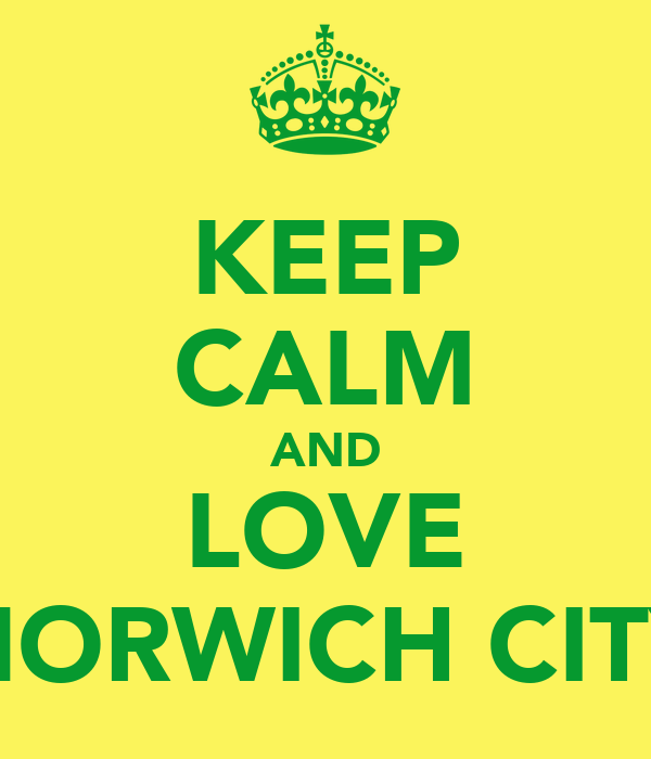 KEEP CALM AND LOVE NORWICH CITY
