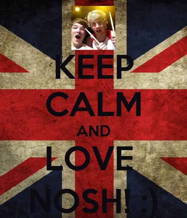 KEEP CALM AND LOVE  NOSH! :)