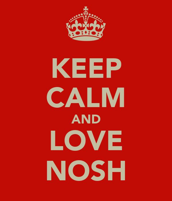 KEEP CALM AND LOVE NOSH
