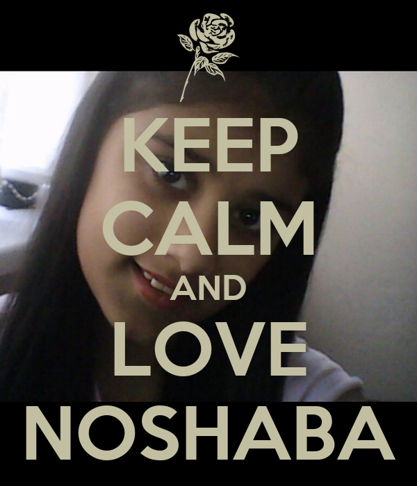 KEEP CALM AND LOVE NOSHABA