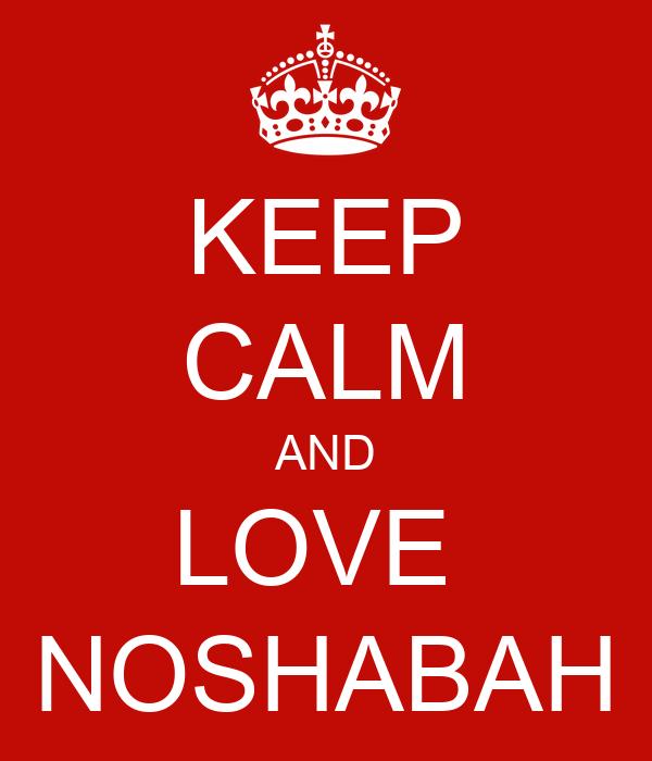 KEEP CALM AND LOVE  NOSHABAH