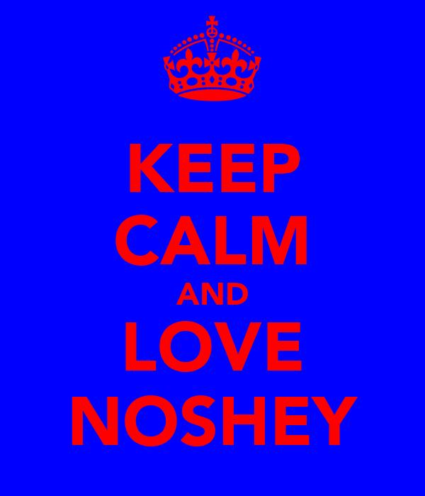 KEEP CALM AND LOVE NOSHEY