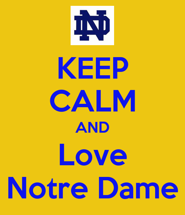 KEEP CALM AND Love Notre Dame