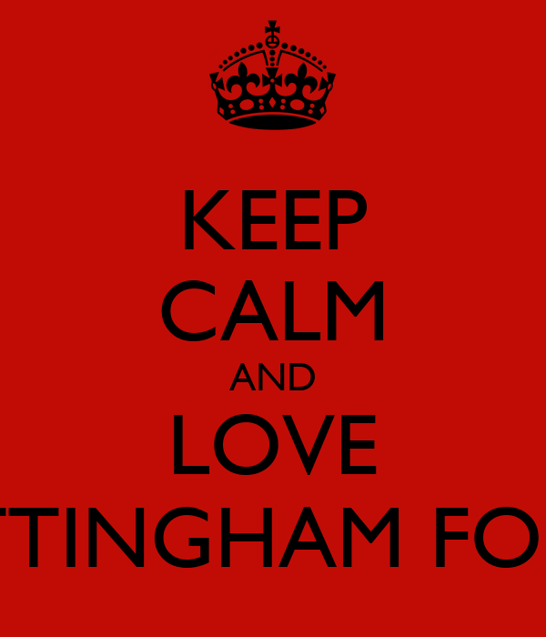 KEEP CALM AND LOVE NOTTINGHAM FOREST