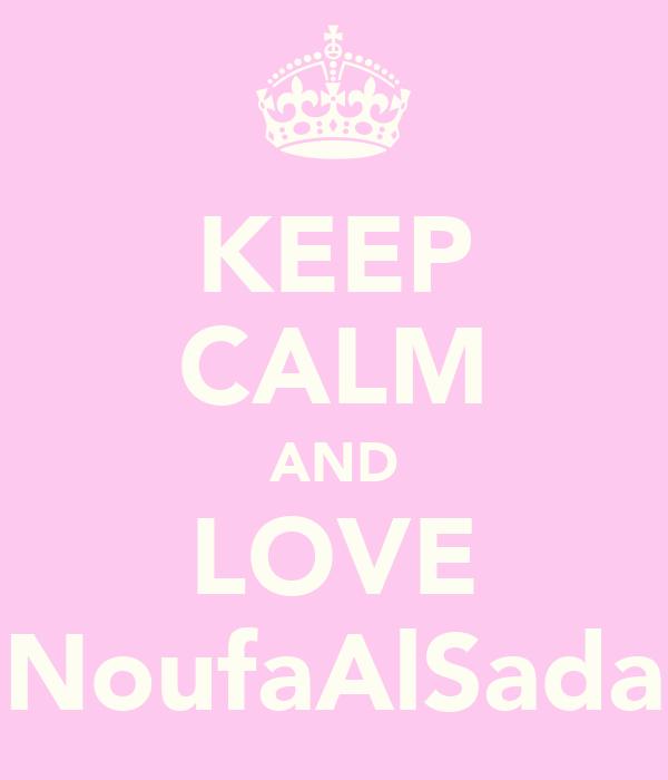 KEEP CALM AND LOVE NoufaAlSada