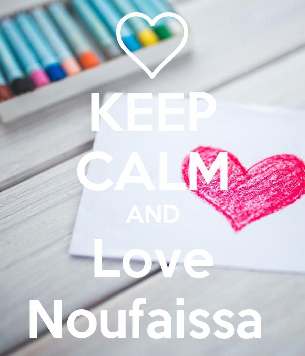 KEEP CALM AND Love Noufaissa