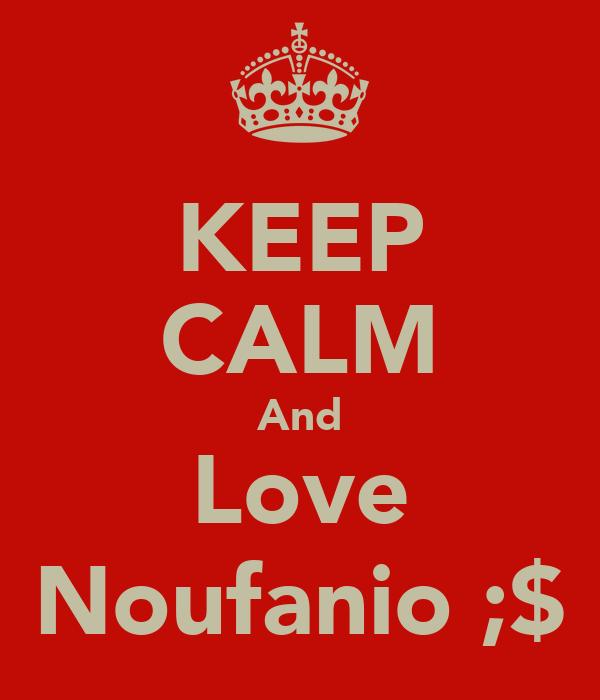 KEEP CALM And Love Noufanio ;$