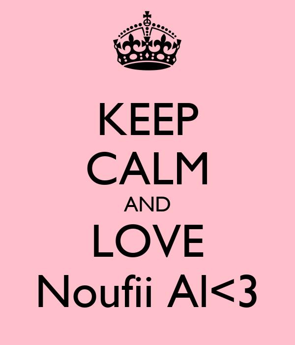 KEEP CALM AND LOVE Noufii Al<3
