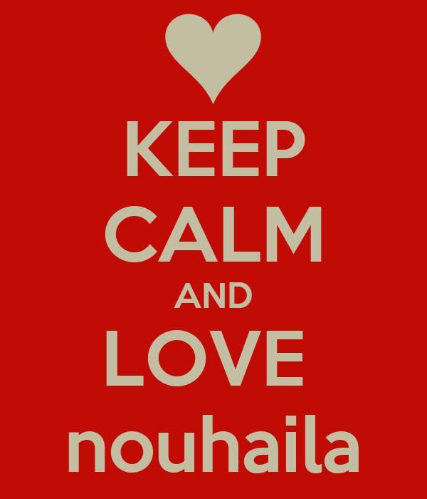 KEEP CALM AND LOVE  nouhaila