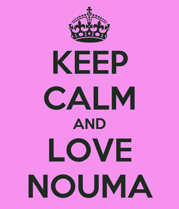 KEEP CALM AND LOVE NOUMA