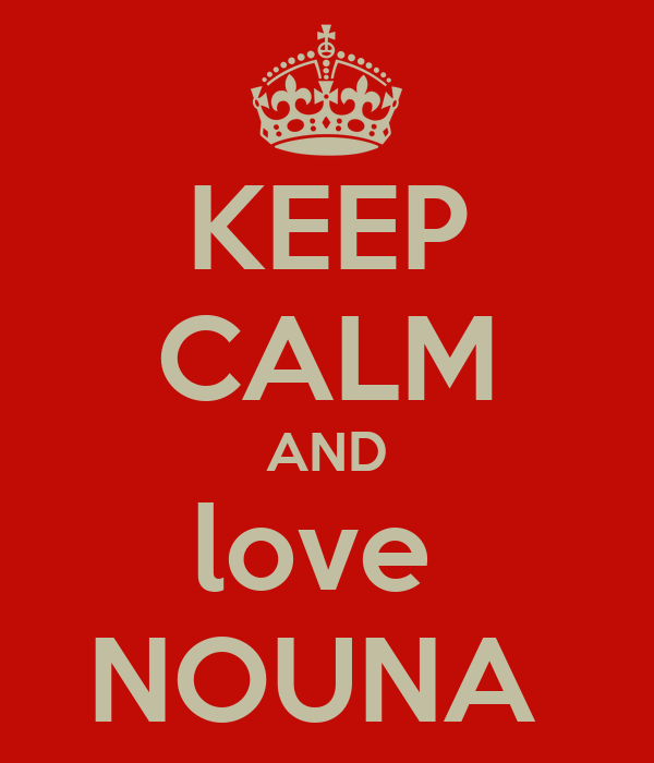 KEEP CALM AND love  NOUNA