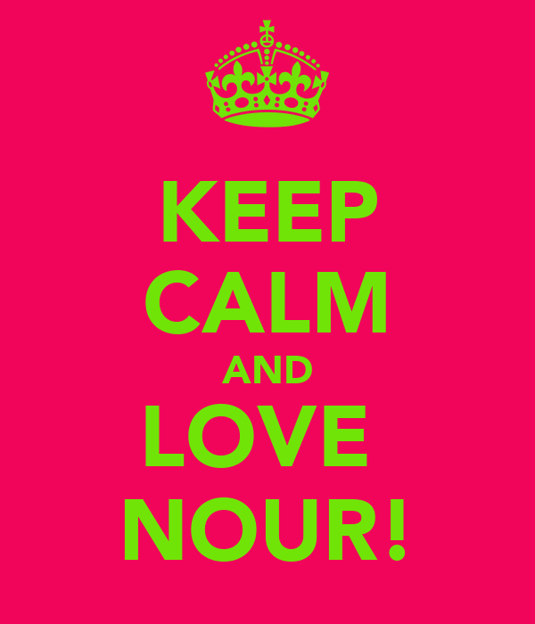KEEP CALM AND LOVE  NOUR!