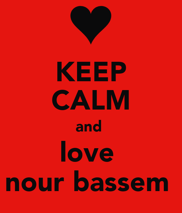KEEP CALM and  love  nour bassem