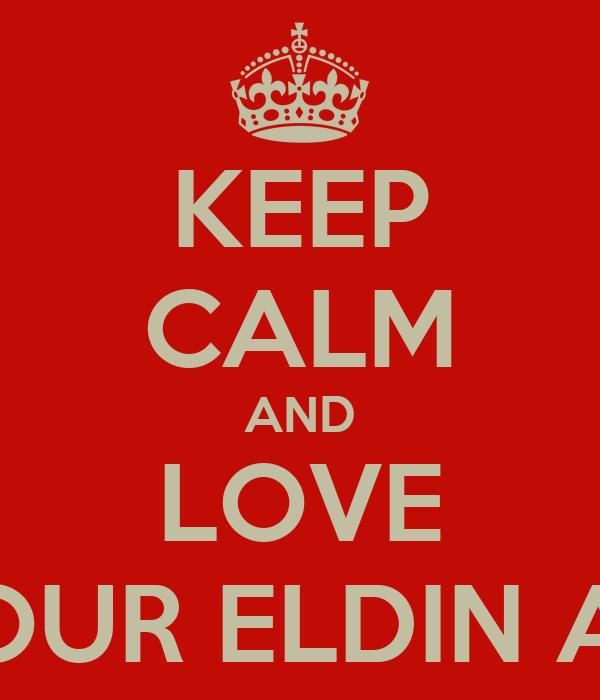 KEEP CALM AND LOVE NOUR ELDIN ALI
