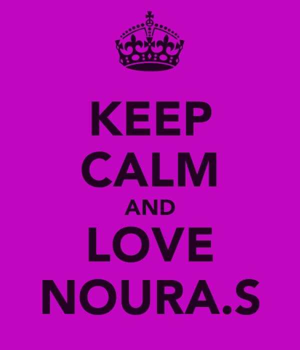 KEEP CALM AND LOVE NOURA.S