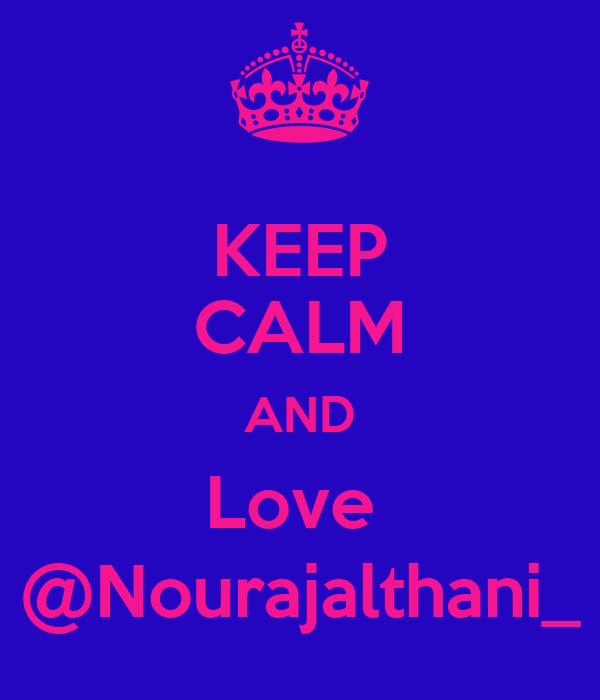 KEEP CALM AND Love  @Nourajalthani_