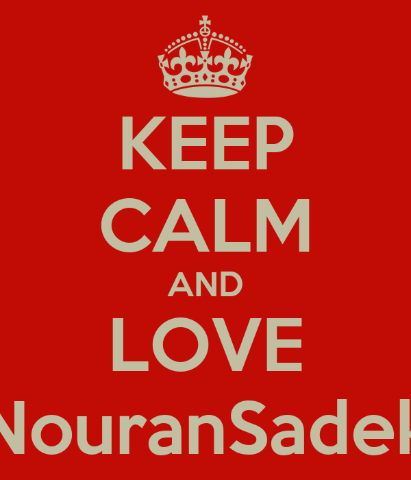 KEEP CALM AND LOVE NouranSadek
