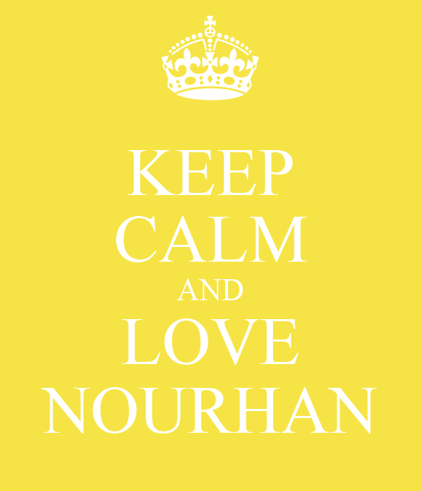 KEEP CALM AND LOVE NOURHAN
