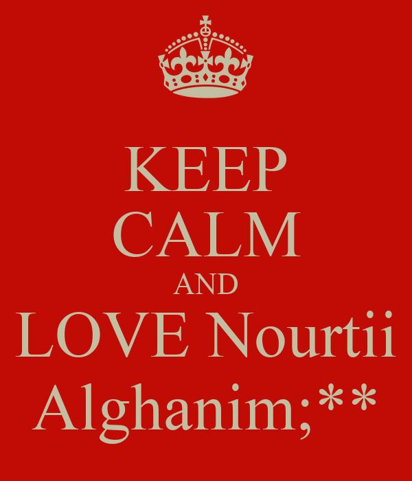 KEEP CALM AND LOVE Nourtii Alghanim;**