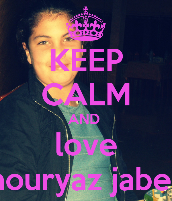 KEEP CALM AND  love nouryaz jaber