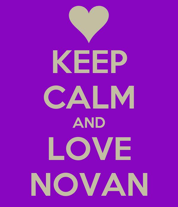 KEEP CALM AND LOVE NOVAN
