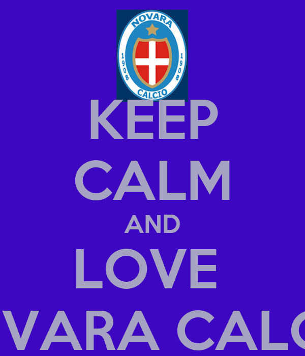 KEEP CALM AND LOVE  NOVARA CALCIO
