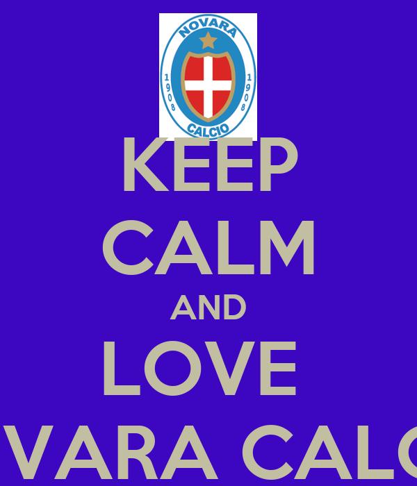 KEEP CALM AND LOVE  NOVARA CALCIO