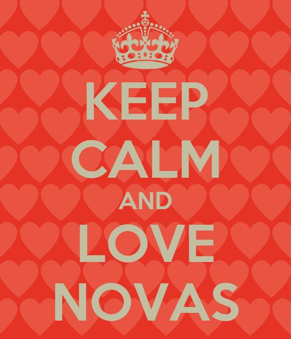 KEEP CALM AND LOVE NOVAS