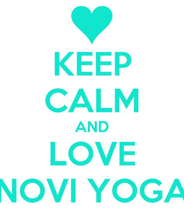 KEEP CALM AND LOVE NOVI YOGA