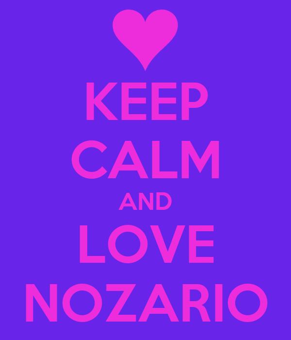 KEEP CALM AND LOVE NOZARIO