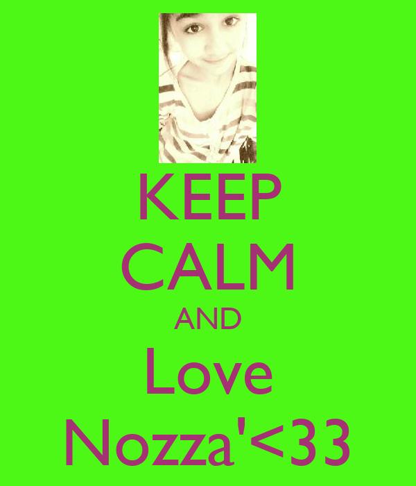 KEEP CALM AND Love Nozza'<33