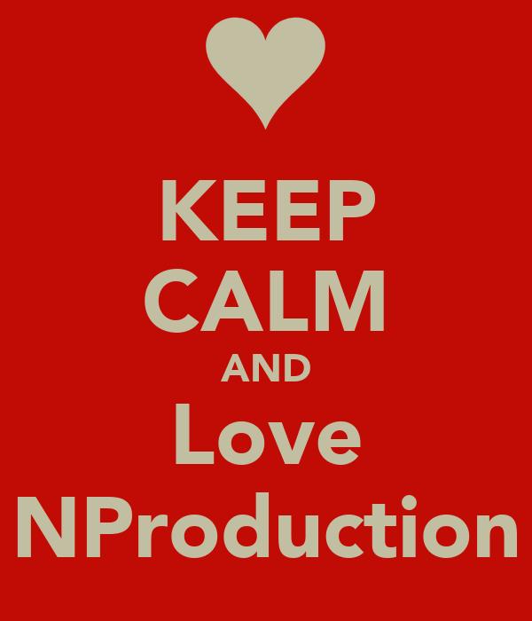 KEEP CALM AND Love NProduction