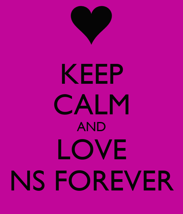 KEEP CALM AND LOVE NS FOREVER